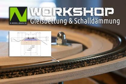 N-Modellbahn Workshop Gleiskörper und Schalldämmung
